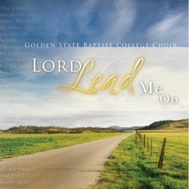 Lord, Lead Me On (GSBC Choir)