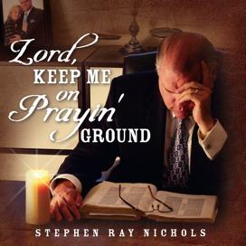 Lord, Keep Me on Prayin' Ground